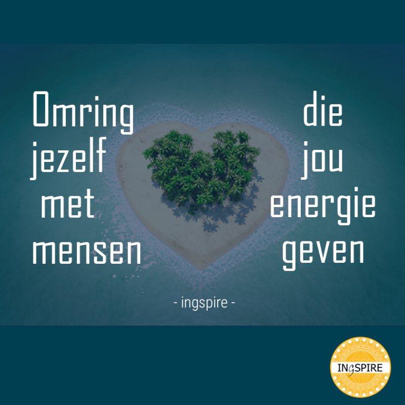 Quote: omring jezelf met mensen die jou energie geven - citaat van ingspire.nl
