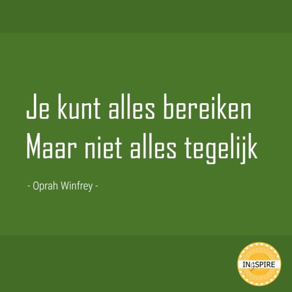 Spreuk: Je kunt alles bereiken maar niet alles tegelijk - citaat Oprah