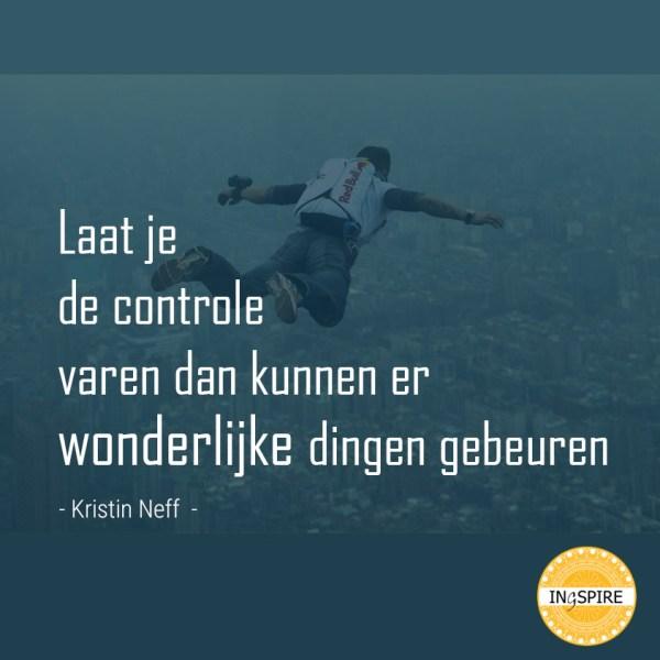 Laat je de controle varen dan kunnen er wonderlijke dingen gebeuren - citaat van Kristin Neff op ingspire.nl