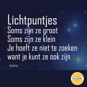 Lichtpuntjes: soms zijn ze groot, soms zijn ze klein, Je hoeft ze niet te zoeken want je kunt ze ook zijn - ingspire