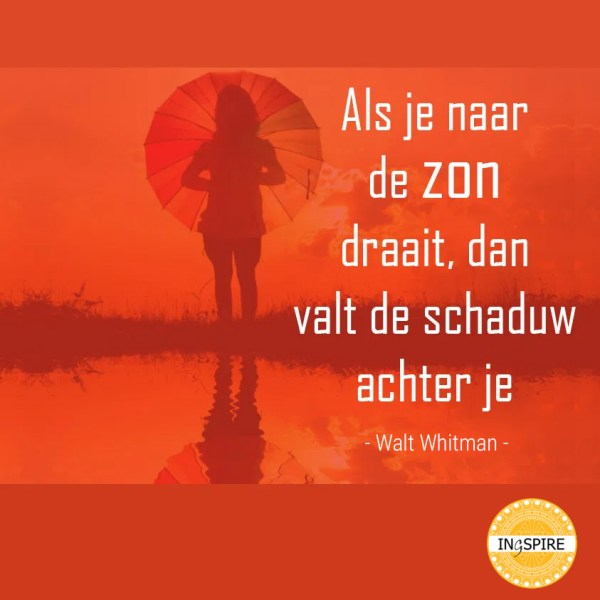 Als je naar de zon draait, dan valt de schaduw achter je - de mooiste positieve quotes over Kracht vind je op ingspire.nl