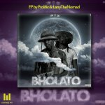 New Music : Prolific x LarryTheNomad - BHOLATO EP
