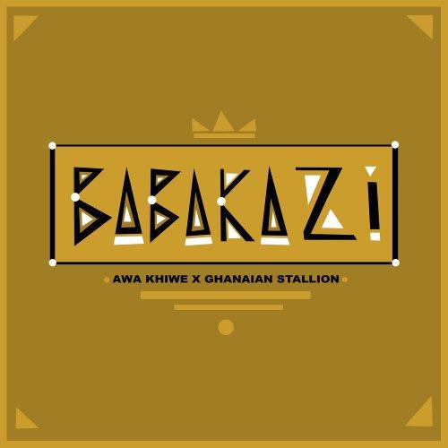 New Music: AWA_KHIWE x Ghananian Stallion - Babakazi