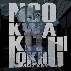 New Music: Msiz'kay - Ngokwakithi Lokhu