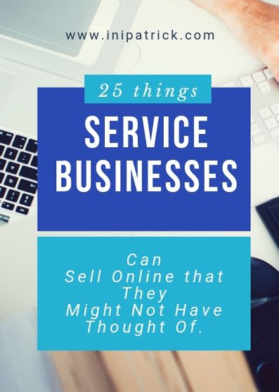 25 Things Service Businesses Can Sell Online that They Might Not Have Thought Of - Business Ideas for Small Businesses