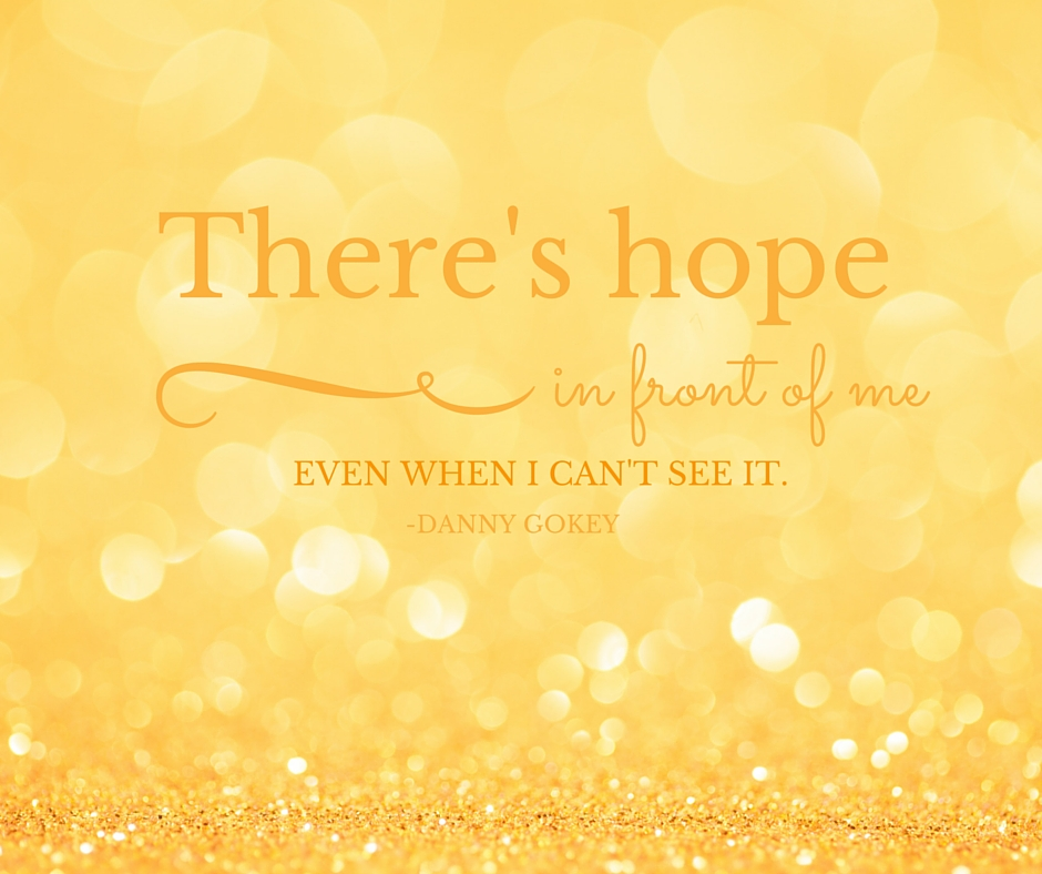 There Is Hope In Front of Me Even When I Can't See It. -Danny Gokey