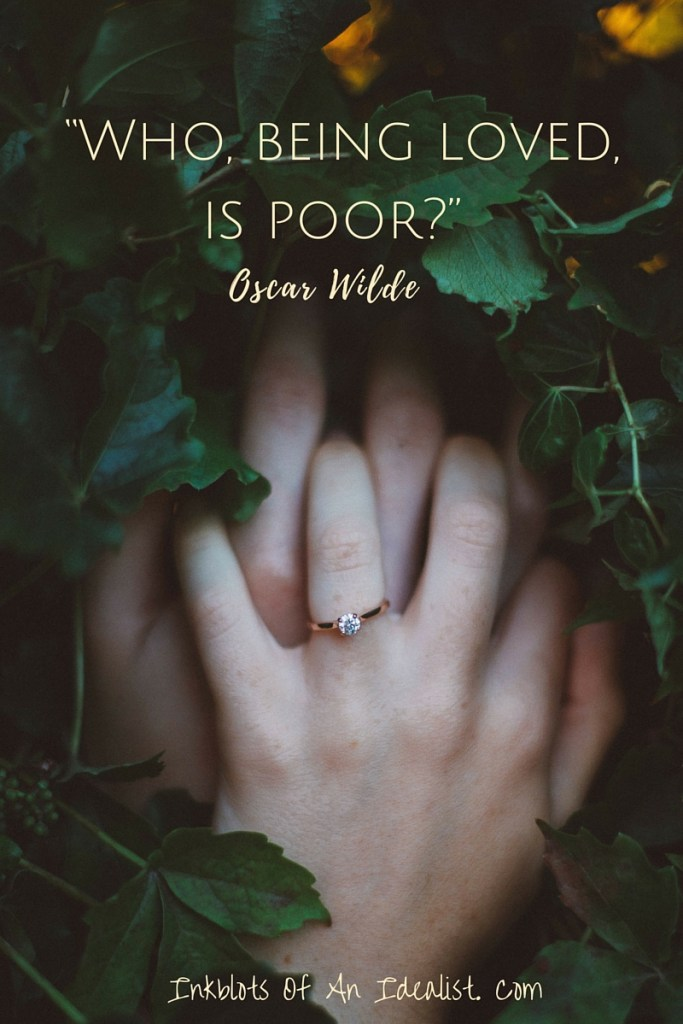 """Who, being loved. is poor?"" -Oscar Wilde// Inkblots of an Idealist // 15 Picture Quotes on Love & Marriage (click to see Tolkien, Oscar Wilde, and the writer of Proverbs all together in one spot.)"