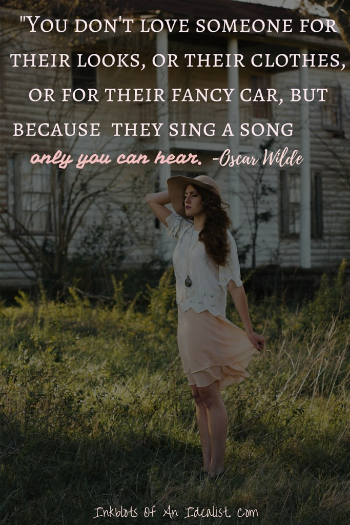 """You don't love someone for their looks, or for their clothes, or for their fancy car, but because they sing a song only you can hear."" -Oscar Wilde// Inkblots of an Idealist // 15 Picture Quotes on Love & Marriage (click to see Tolkien, Oscar Wilde, and the writer of Proverbs all together in one spot.)"