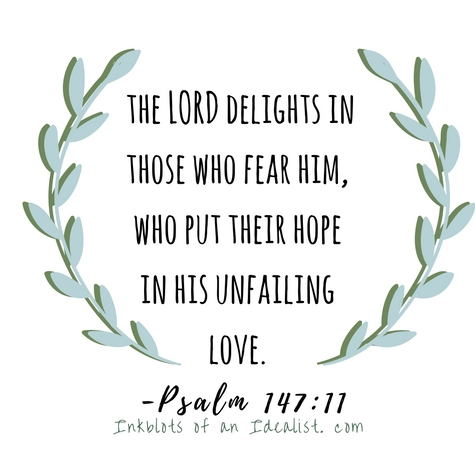 The Lord delights in those who fear Him, who put their hope in His unfailing love. Psalm 147: 11