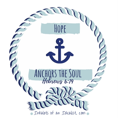 Hope anchors the soul. -Hebrews 6:79