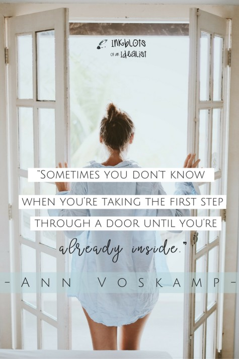 """Sometimes you don't know when you're taking the first step through a door until you're already inside."" -Ann Voskamp"
