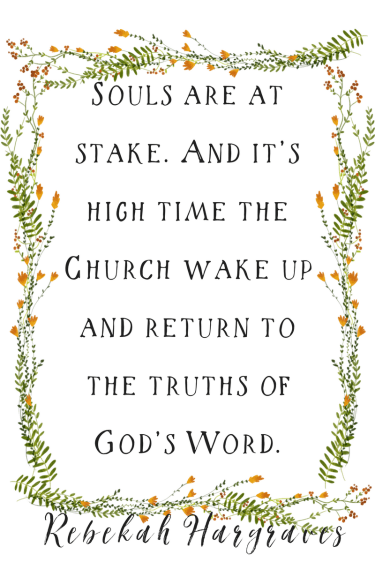 Souls are at stake. And it's high time the Church wake up and return to the truths of God's Word.