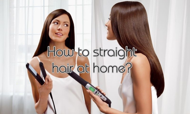 How to Straight your Hair Perfectly at Home