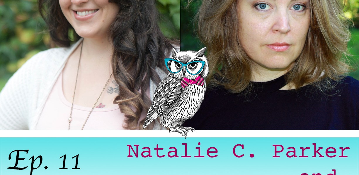 Podcast Episode 11: throwback interview with authors Natalie C. Parker and Tessa Gratton!