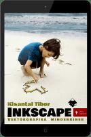 Kisantal Tibor: Inkscape - Vektorgrafika mindenkinek