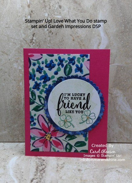 Garden Impressions Designer Series Paper and Melon Mambo cardstock make a bright cheery card! The sentiment  - 'I'm lucky to have a friend like you' is from the Stampin' Up! Love What You Do stamp set.