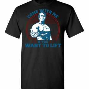Come With Me If You Want To Lift Men's T-Shirt