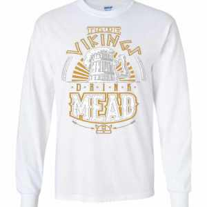 True Vikings Drink Mead Long Sleeve T Shirt Amazon Best Seller