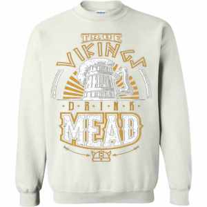 True Vikings Drink Mead Sweatshirt Amazon Best Seller