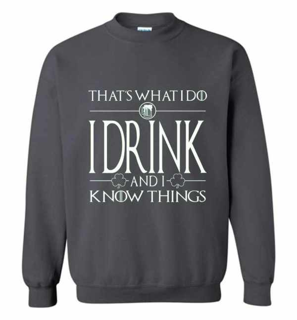I Drink And I Know Things Saint Patrick Day Sweatshirt Amazon Best Seller