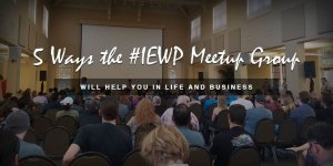 Five Ways The IEWP Meetup Group Will help you in Life & Business Featured Image
