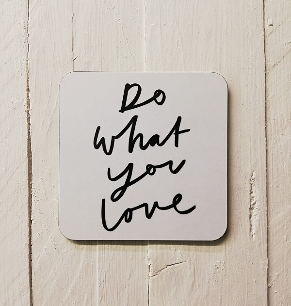 coaster with do what you love print