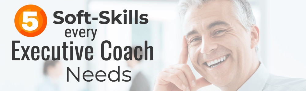 5 Soft Skills for an Executive Coach