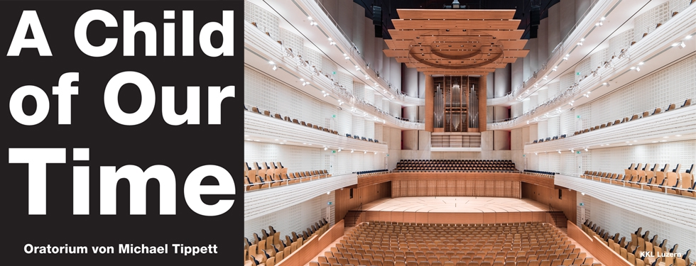 A Child of Our Time Oratorium für Soli, Chor und Orchester von Michael Tippett im KKL Luzern