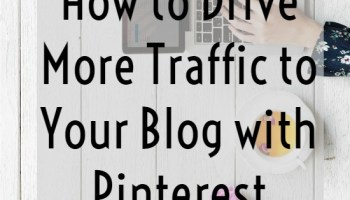 How to drive more traffic to your blog with Pinterest