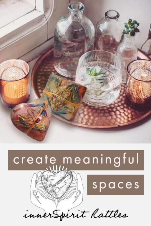 create meaningful spaces innerSpirit rattles