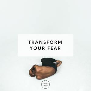 transform your fear