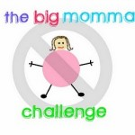 >The Big Momma Challenge – Week 1