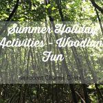 Summer Holiday Activities // Woodland Fun