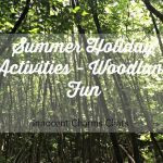 Summer Holiday Activities // Woodland Fun