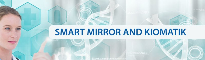 smart-mirror and kiomatik