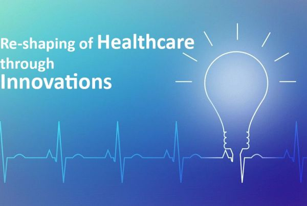 Re-shaping of Healthcare through innovations