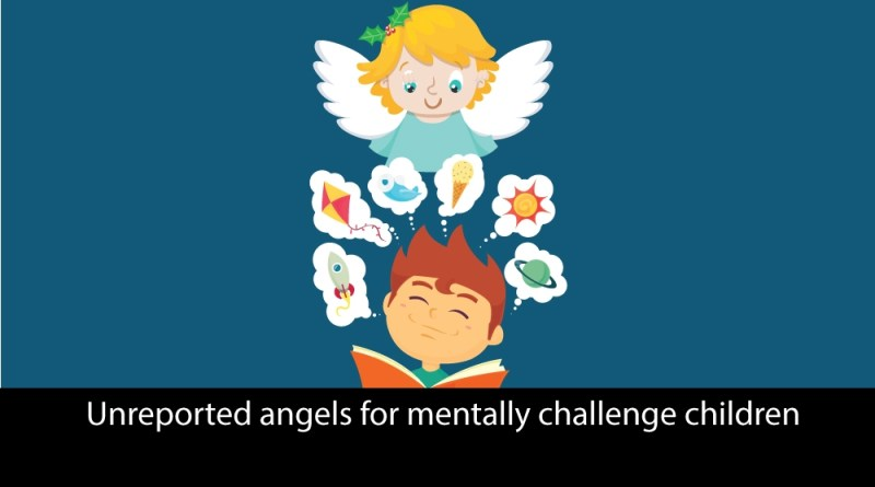 Unreported Angel for Mentally Challeneged Children