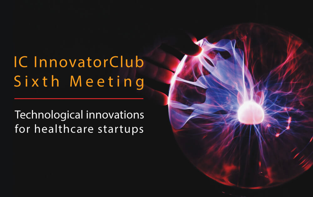 IC InnovatorClub sixth meetingTechnological-innovations-for-healthcare-startups