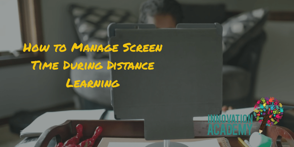 screen time during distance learning-innovation academy montessori middle school