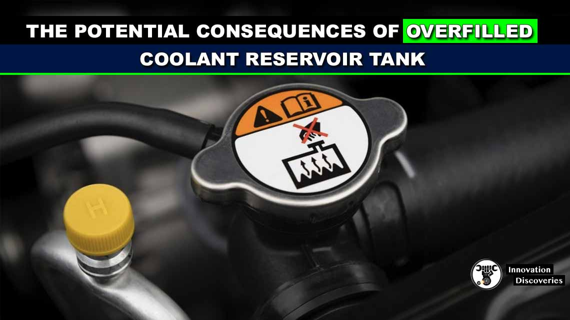 the potential consequences of overfilled coolant reservoir tank innovationdiscoveries space