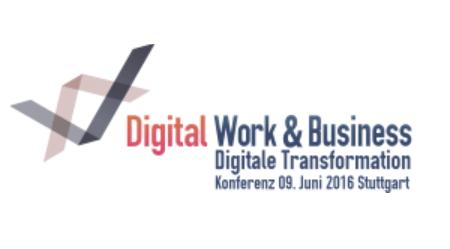 Digital Work & Business - Konferenz für die Digitale Transformation am 9.6. in Stuttgart