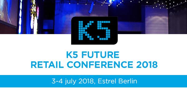 K5 Future Retail Conference 2018 im Juli in Berlin - Die Zukunft des eCommerce