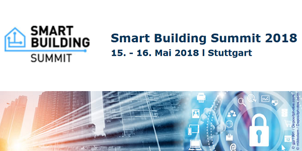 Smart Building Summit 2018 am 15.+16.5. in Stuttgart - Smart Home, Smart City, IoT uvm.