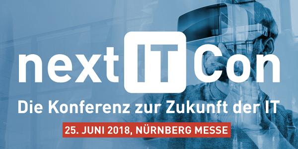 Next IT Con 2018 am 25.6. in Nürnberg - Die Konferenz zur Zukunft der IT (Sonderkonditionen)