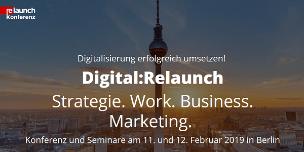 Digital:Relaunch Konferenz 2019 am 11. und 12.2. in Berlin (Sonderkonditionen)