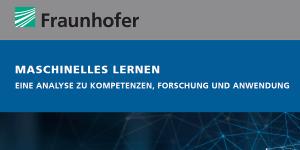Fraunhofer-Studie zum Themenfeld Maschinelles Lernen