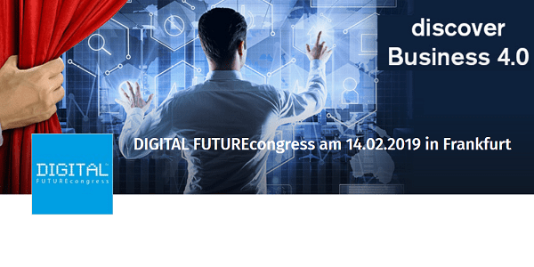 DIGITAL FUTUREcongress 2019 am 14.2. in Frankfurt - Discover Business 4.0 (Sonderkonditionen)