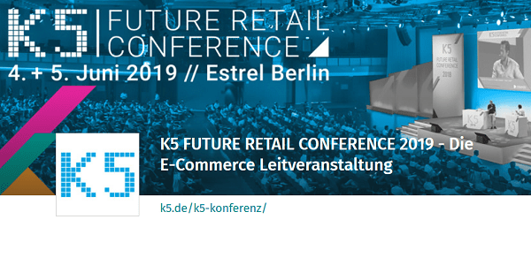 K5 Future Retail Conference 2019 im Juni in Berlin - Future of eCommerce (Early-Bird-Tickets)