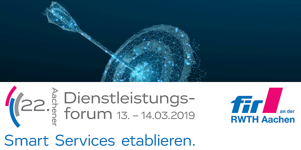 Smart Services etablieren - 22. Aachener Dienstleistungsforum 2019 am 13.+14.3.2019