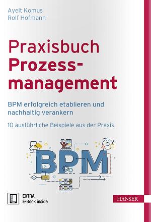 Praxisbuch Prozessmanagement: BPM-Fallbeispiele, u.a. von Bayer, SAP, DHL, EnBW und Merck